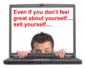 Even if you don't feel  great about yourself.... sell yourself....